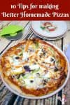 An image optimized for social sharing for these 10 tips for making better homemade pizza. These tips will have you making delicious pizzas every single time.
