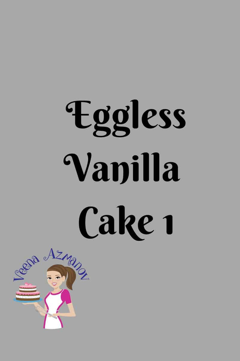 Moist Eggless Vanilla Cake Recipe