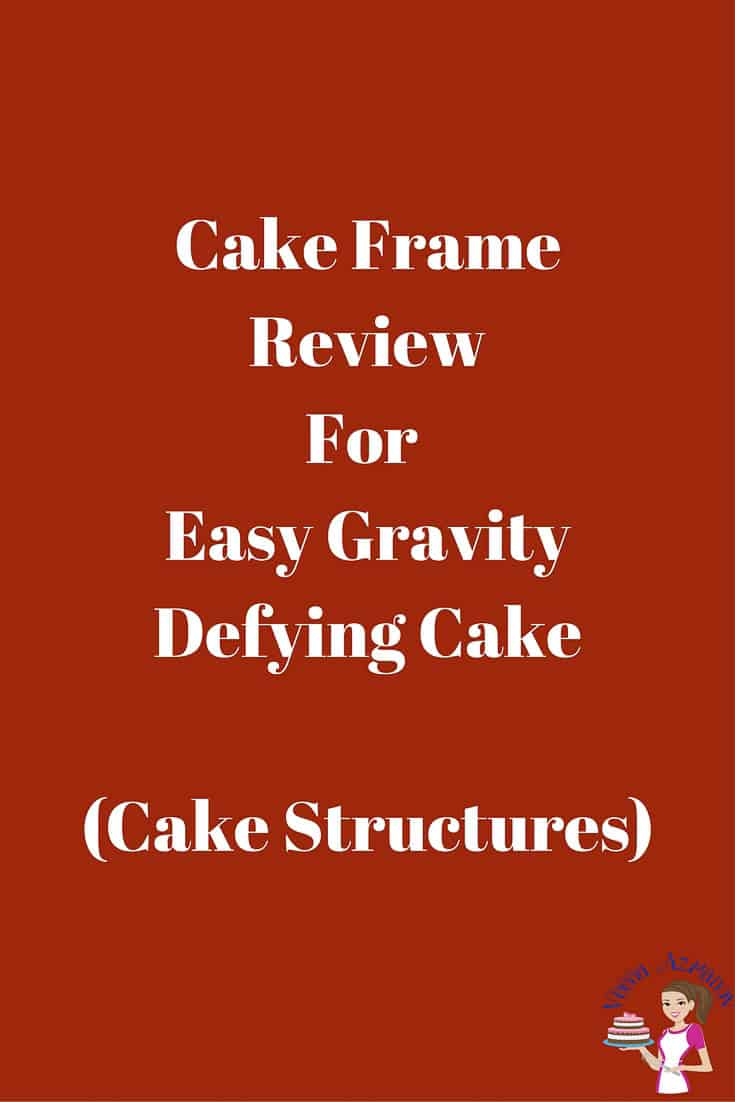 Cake Frame for easy gravity defying cakes - Veena Azmanov