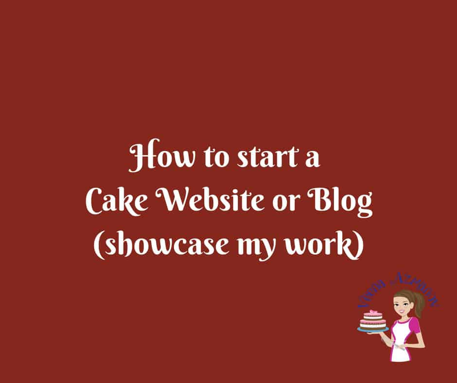 Start a blog or create your own cake website - Veena Azmanov