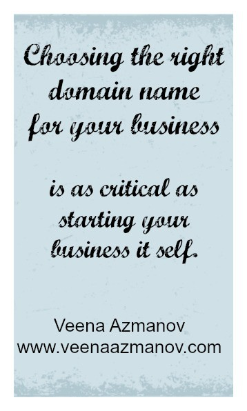 Choosing the right domain name for your business is as critical as starting your business it self. You right business name can bring the right people to you