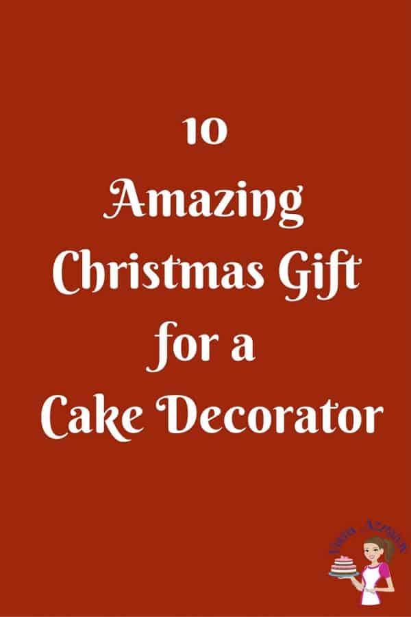 10 Amazing Gifts for a Cake Decorator - Veena Azmanov