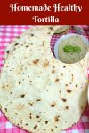 A Pinterest Optimized Image for homemade healthy tortillas aka best homemade tortilla recipe