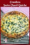 Swiss Chard Pie Crust, Quiche in Three Easy Steps