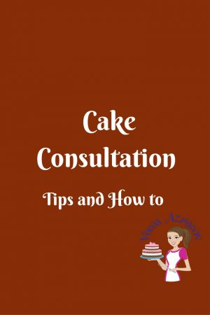 Cake Consultation – Tips and How To