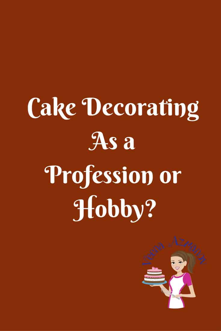 Cake decorating a Profession or a Hobby?
