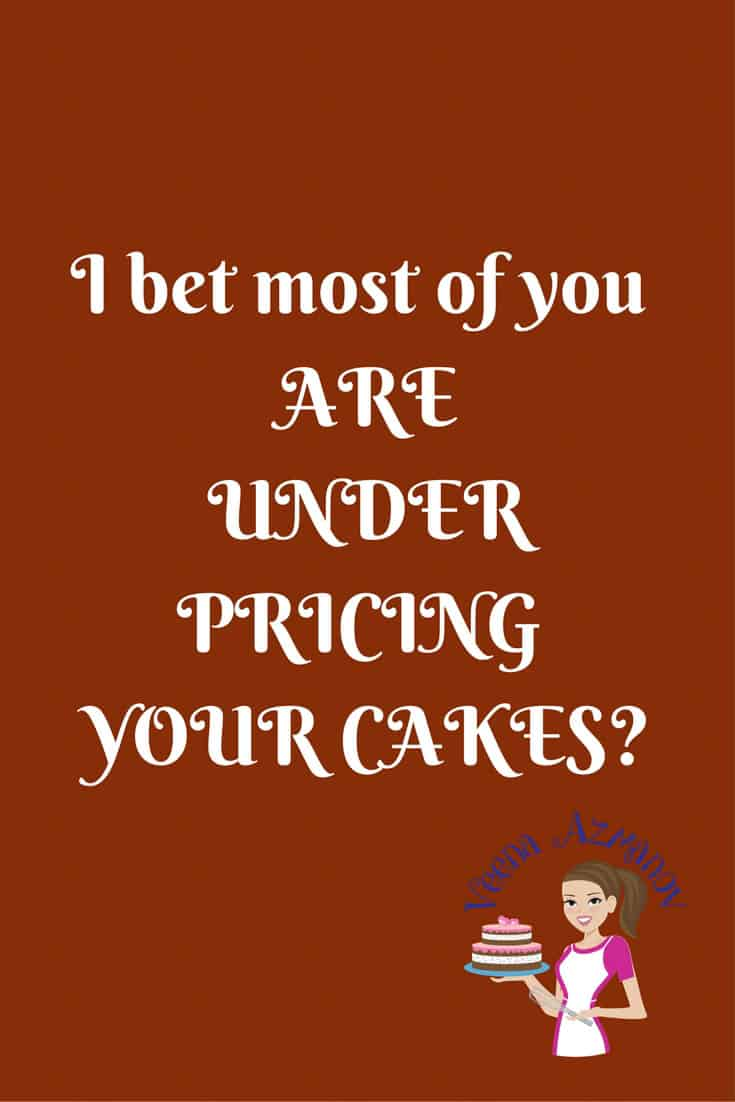 I bet most of you are Under Pricing your Cakes
