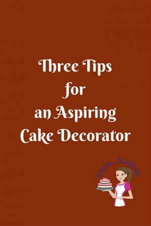 Three Business Tips for Aspiring Cake Decorators