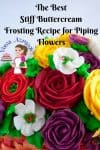 A Pinterest Optimized image for this post - stiff buttercream recipe for piping flowers,